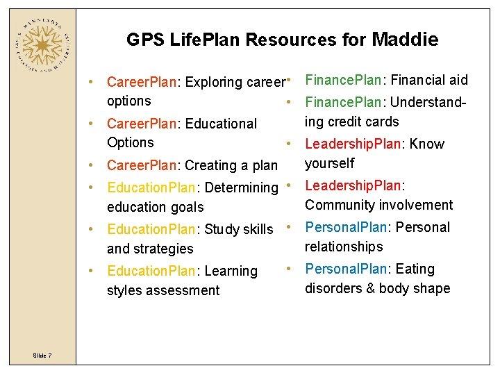 GPS Life. Plan Resources for Maddie • Career. Plan: Exploring career • Finance. Plan: