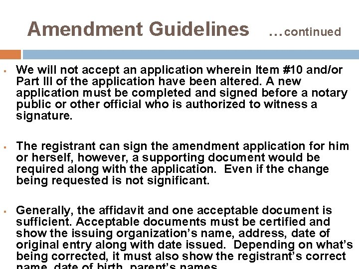 Amendment Guidelines …continued § § § We will not accept an application wherein Item