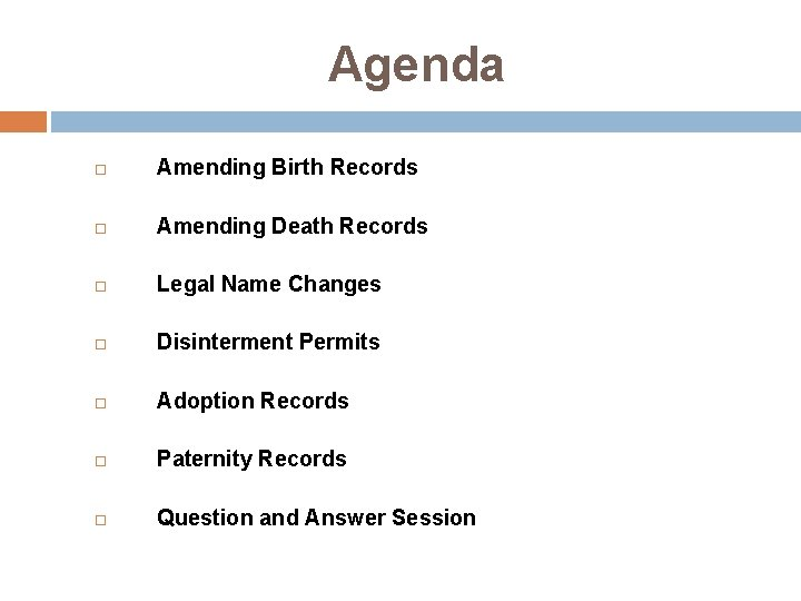 Agenda Amending Birth Records Amending Death Records Legal Name Changes Disinterment Permits Adoption Records