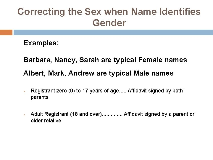 Correcting the Sex when Name Identifies Gender Examples: Barbara, Nancy, Sarah are typical Female