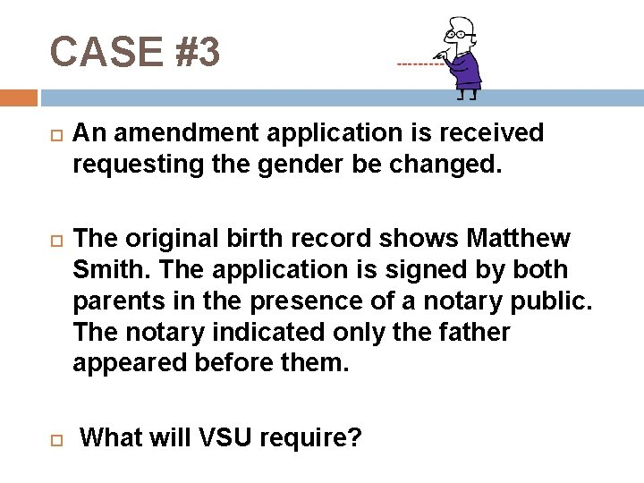CASE #3 An amendment application is received requesting the gender be changed. The original
