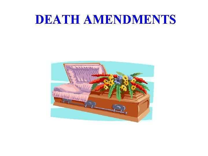DEATH AMENDMENTS