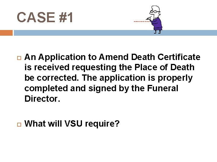 CASE #1 An Application to Amend Death Certificate is received requesting the Place of