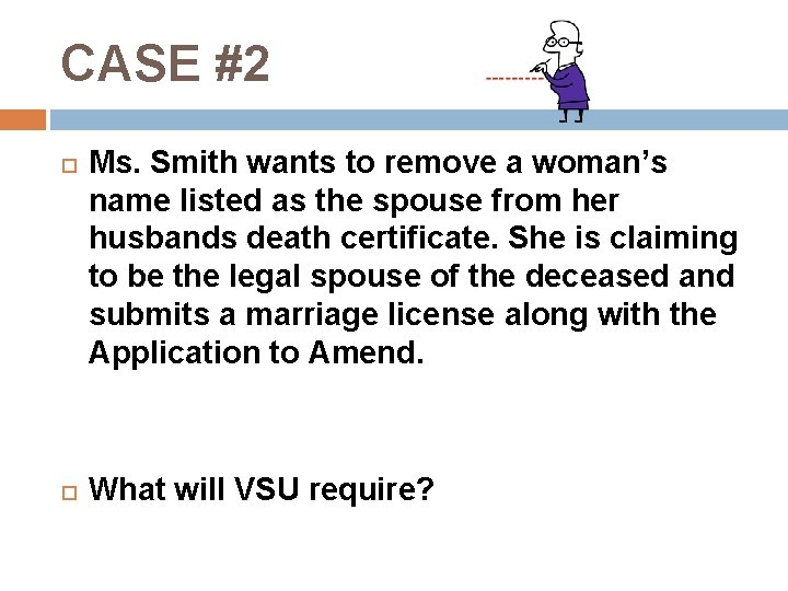 CASE #2 Ms. Smith wants to remove a woman's name listed as the spouse