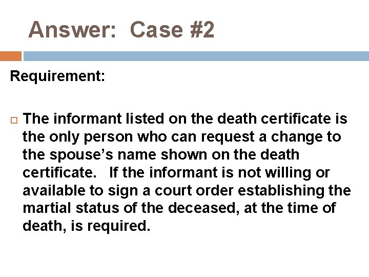 Answer: Case #2 Requirement: The informant listed on the death certificate is the only