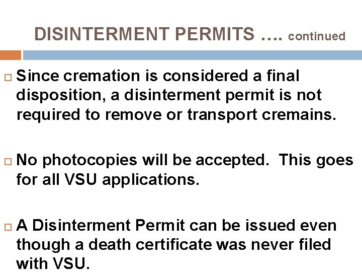 DISINTERMENT PERMITS …. continued Since cremation is considered a final disposition, a disinterment permit