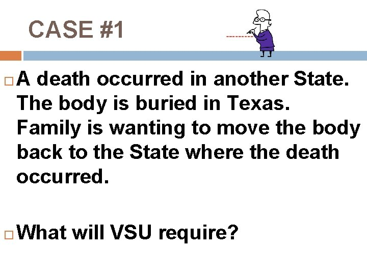 CASE #1 A death occurred in another State. The body is buried in Texas.