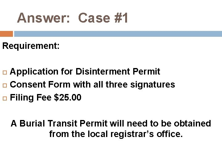 Answer: Case #1 Requirement: Application for Disinterment Permit Consent Form with all three signatures