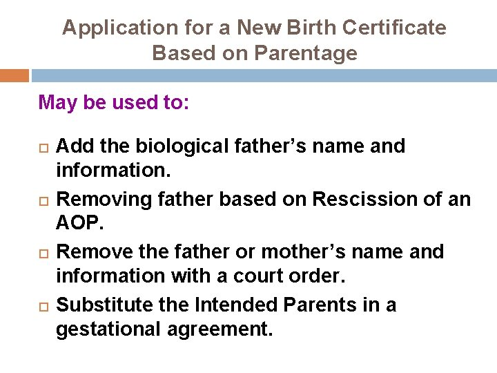 Application for a New Birth Certificate Based on Parentage May be used to: Add