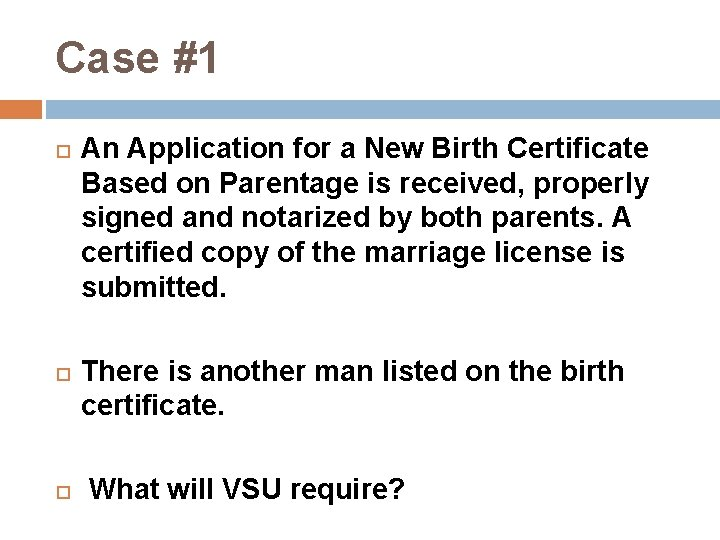 Case #1 An Application for a New Birth Certificate Based on Parentage is received,