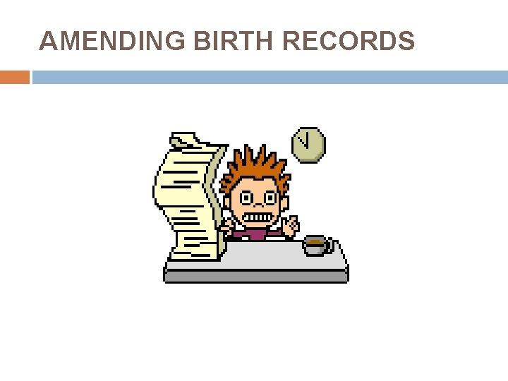 AMENDING BIRTH RECORDS