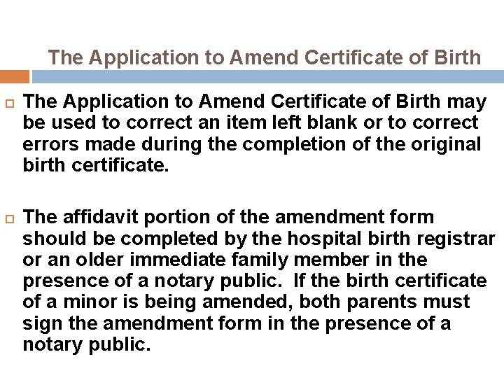 The Application to Amend Certificate of Birth may be used to correct an item