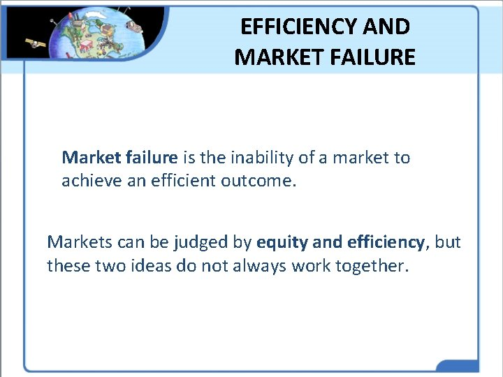 EFFICIENCY AND MARKET FAILURE Market failure is the inability of a market to achieve
