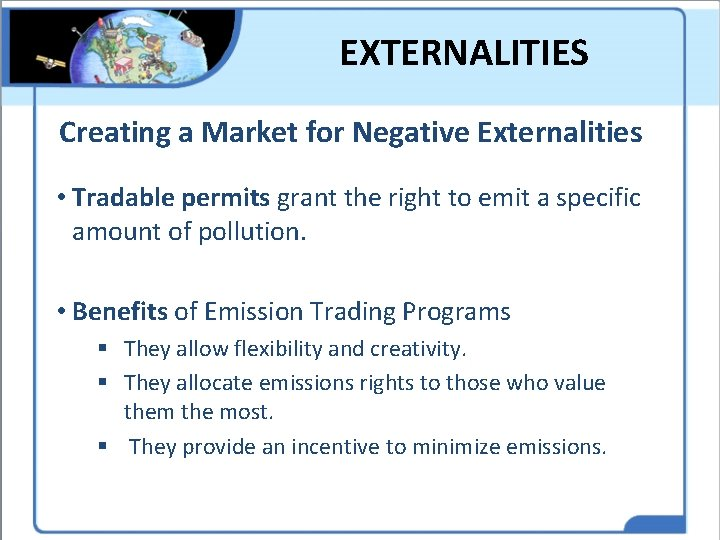 EXTERNALITIES Creating a Market for Negative Externalities • Tradable permits grant the right to