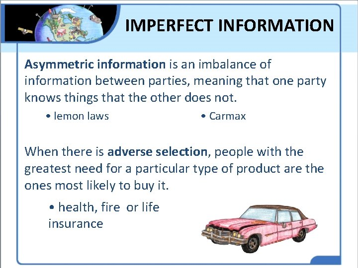 IMPERFECT INFORMATION Asymmetric information is an imbalance of information between parties, meaning that one
