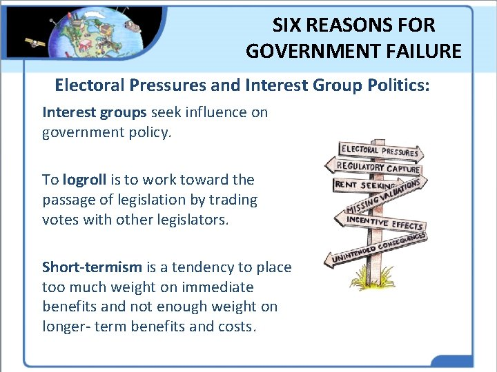 SIX REASONS FOR GOVERNMENT FAILURE Electoral Pressures and Interest Group Politics: Interest groups seek