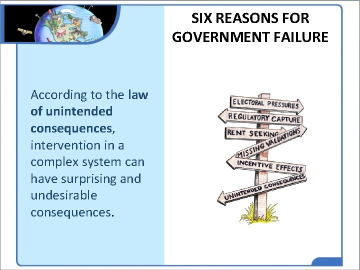 SIX REASONS FOR GOVERNMENT FAILURE According to the law of unintended consequences, intervention in