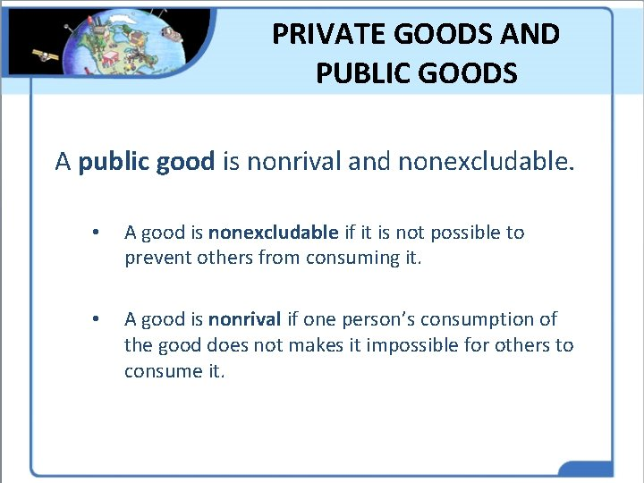 PRIVATE GOODS AND PUBLIC GOODS A public good is nonrival and nonexcludable. • A