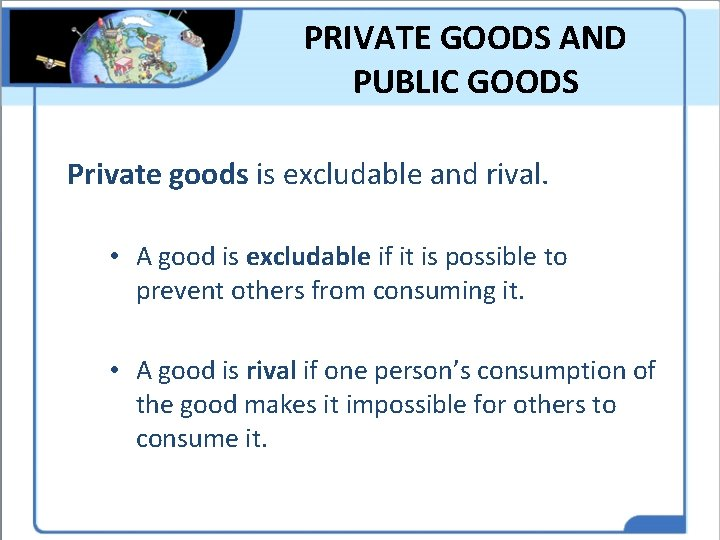 PRIVATE GOODS AND PUBLIC GOODS Private goods is excludable and rival. • A good