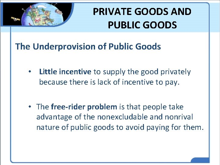 PRIVATE GOODS AND PUBLIC GOODS The Underprovision of Public Goods • Little incentive to