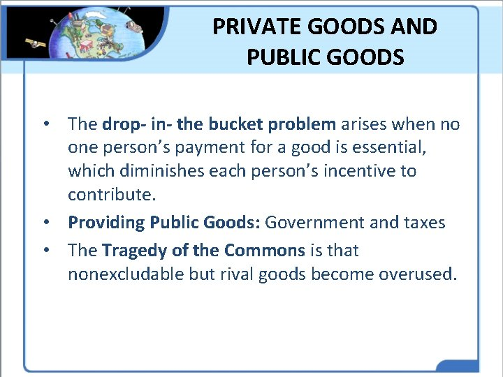 PRIVATE GOODS AND PUBLIC GOODS • The drop- in- the bucket problem arises when