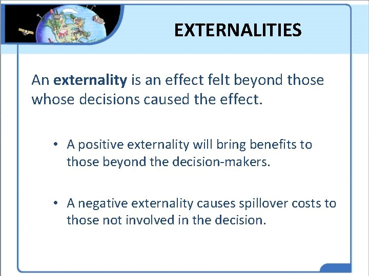 EXTERNALITIES An externality is an effect felt beyond those whose decisions caused the effect.