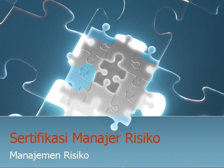Sertifikasi Manajer Risiko Manajemen Risiko