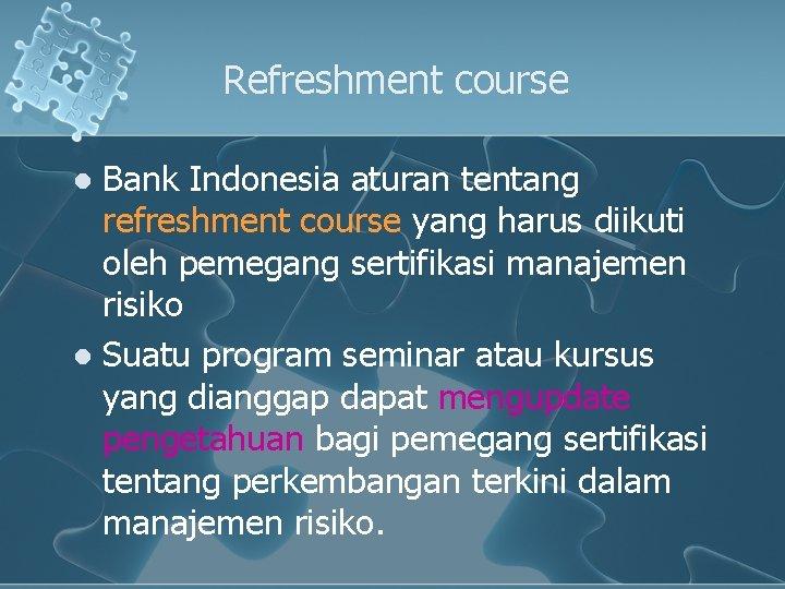 Refreshment course Bank Indonesia aturan tentang refreshment course yang harus diikuti oleh pemegang sertifikasi