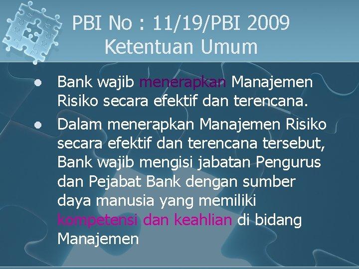 PBI No : 11/19/PBI 2009 Ketentuan Umum l l Bank wajib menerapkan Manajemen Risiko
