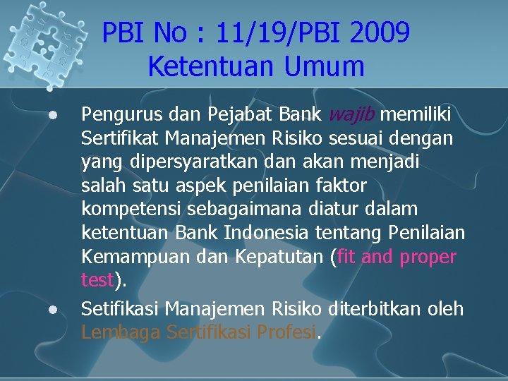 PBI No : 11/19/PBI 2009 Ketentuan Umum l l Pengurus dan Pejabat Bank wajib