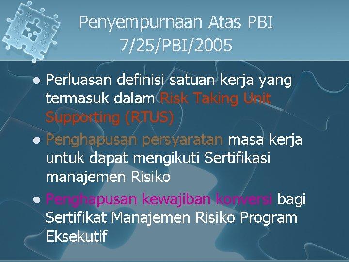 Penyempurnaan Atas PBI 7/25/PBI/2005 Perluasan definisi satuan kerja yang termasuk dalam Risk Taking Unit