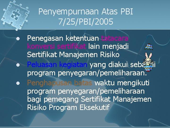 Penyempurnaan Atas PBI 7/25/PBI/2005 l l l Penegasan ketentuan tatacara konversi sertifikat lain menjadi