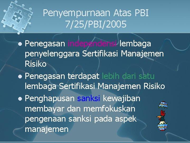 Penyempurnaan Atas PBI 7/25/PBI/2005 Penegasan independensi lembaga penyelenggara Sertifikasi Manajemen Risiko l Penegasan terdapat