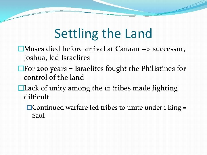 Settling the Land �Moses died before arrival at Canaan --> successor, Joshua, led Israelites