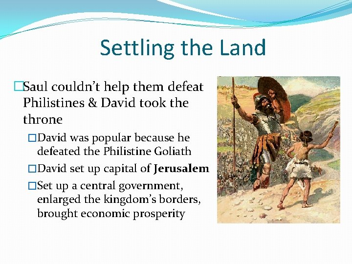 Settling the Land �Saul couldn't help them defeat Philistines & David took the throne