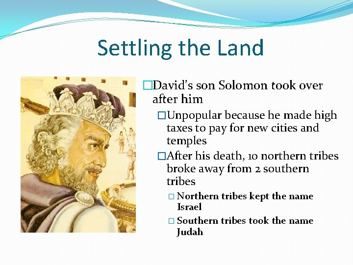 Settling the Land �David's son Solomon took over after him �Unpopular because he made