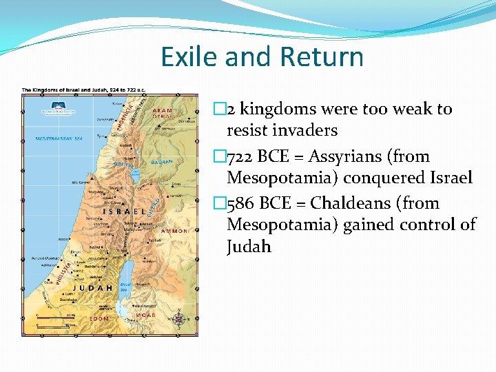 Exile and Return � 2 kingdoms were too weak to resist invaders � 722