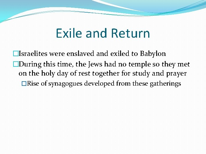 Exile and Return �Israelites were enslaved and exiled to Babylon �During this time, the