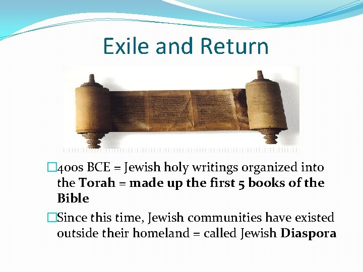 Exile and Return � 400 s BCE = Jewish holy writings organized into the