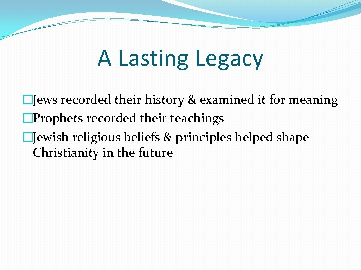 A Lasting Legacy �Jews recorded their history & examined it for meaning �Prophets recorded