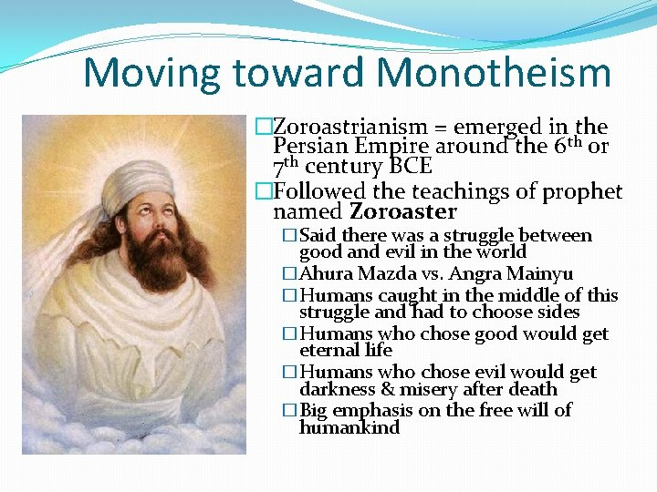 Moving toward Monotheism �Zoroastrianism = emerged in the Persian Empire around the 6 th
