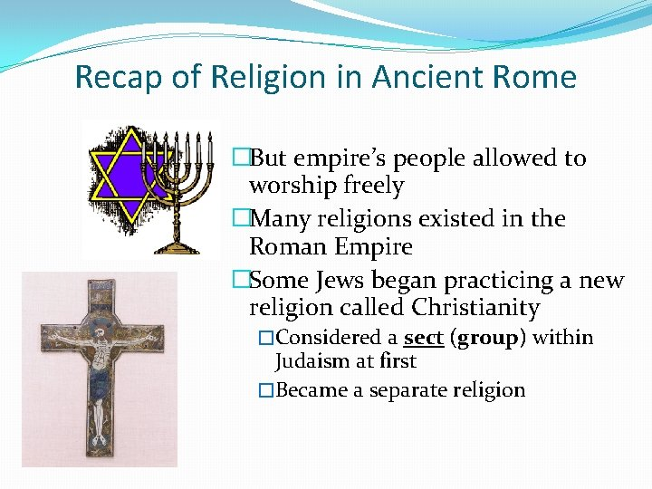 Recap of Religion in Ancient Rome �But empire's people allowed to worship freely �Many