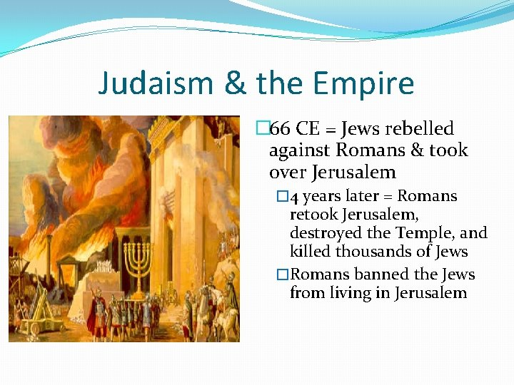 Judaism & the Empire � 66 CE = Jews rebelled against Romans & took