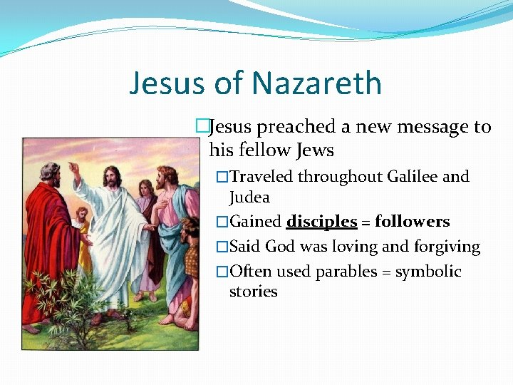 Jesus of Nazareth �Jesus preached a new message to his fellow Jews �Traveled throughout