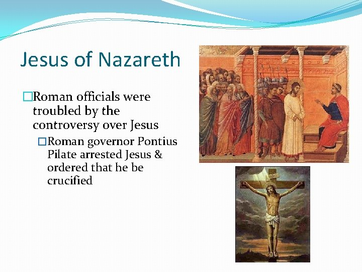 Jesus of Nazareth �Roman officials were troubled by the controversy over Jesus �Roman governor
