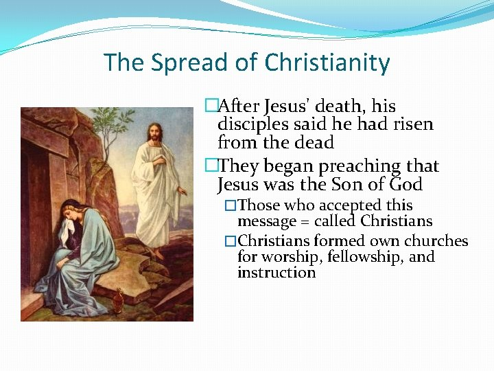 The Spread of Christianity �After Jesus' death, his disciples said he had risen from