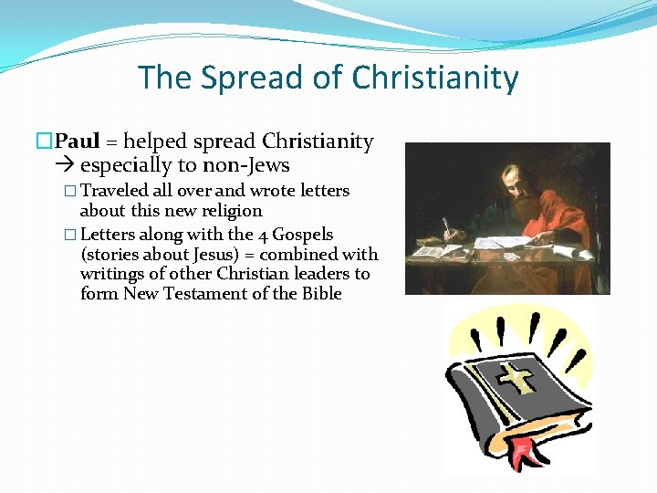 The Spread of Christianity �Paul = helped spread Christianity especially to non-Jews � Traveled