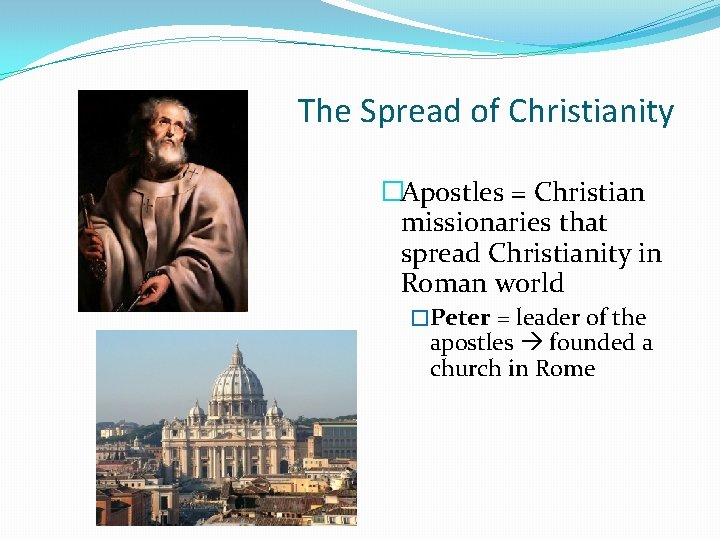 The Spread of Christianity �Apostles = Christian missionaries that spread Christianity in Roman world