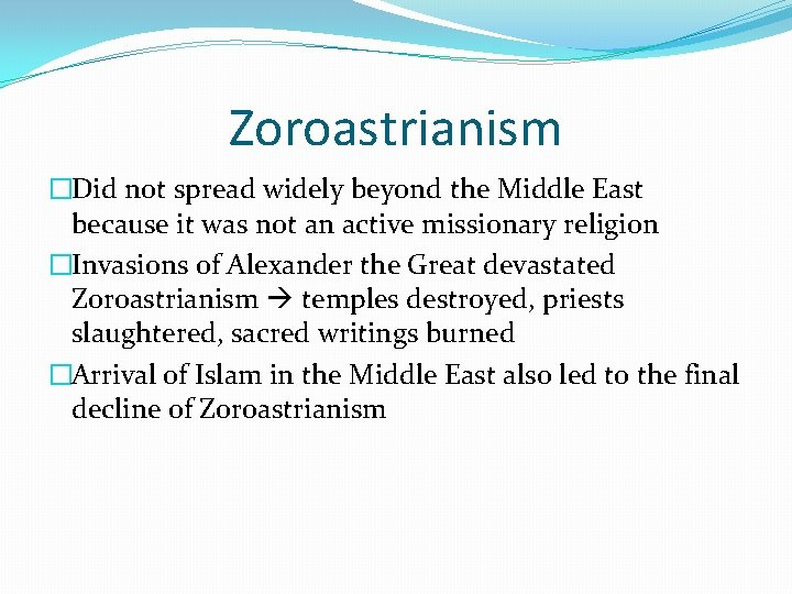 Zoroastrianism �Did not spread widely beyond the Middle East because it was not an