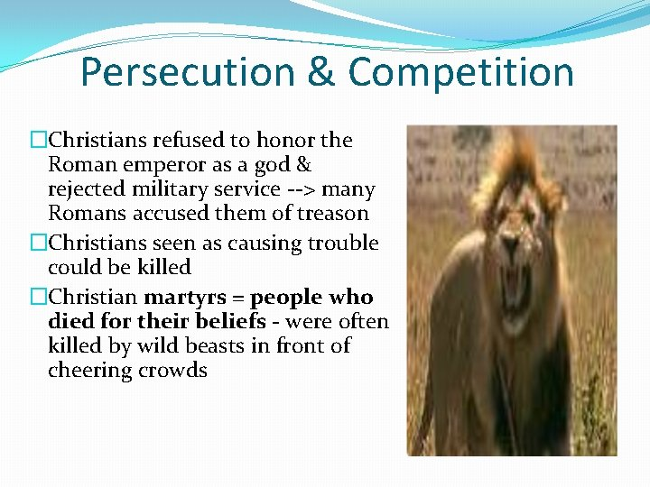 Persecution & Competition �Christians refused to honor the Roman emperor as a god &